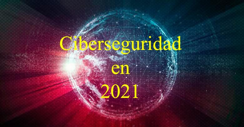 Ciberseguridad en 2021