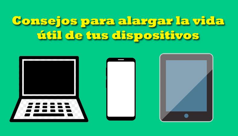 Consejos para alargar la vida útil de tus dispositivos