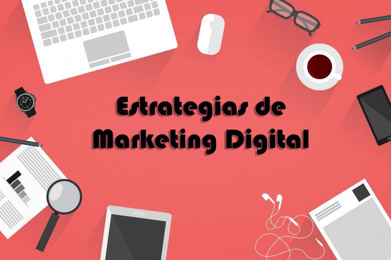 Las principales estrategias de Marketing Digital