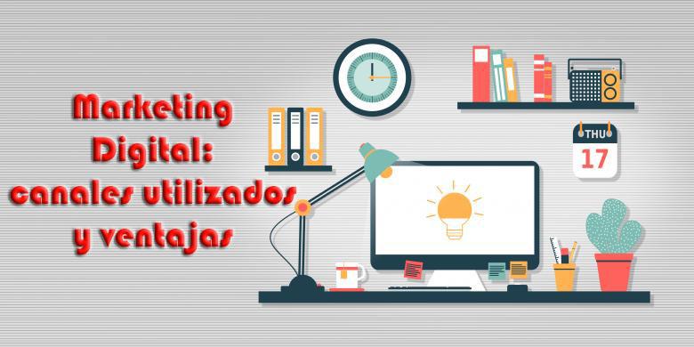 Marketing digital: canales utilizados y ventajas