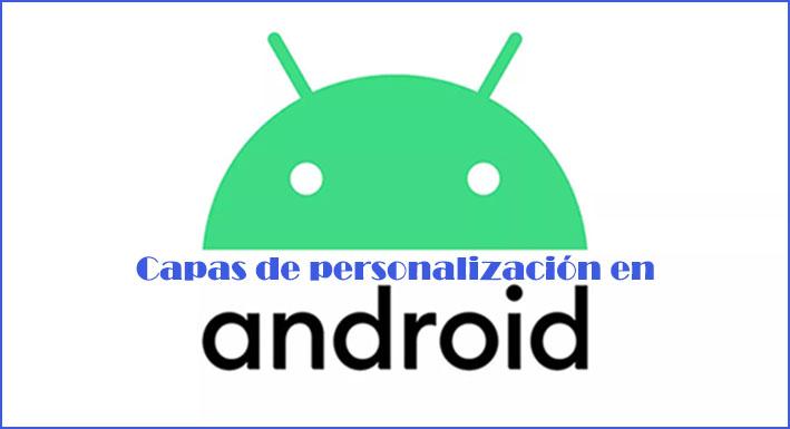 Capas de personalización en Android